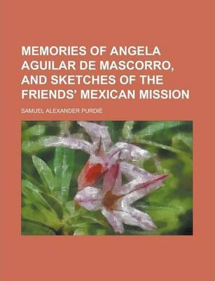 Memories of Angela Aguilar de Mascorro, and Sketches of the Friends' Mexican Mission
