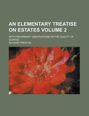 An Elementary Treatise on Estates; With Preliminary Observations on the Quality of Estates Volume 2