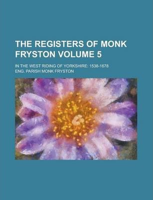 The Registers of Monk Fryston; In the West Riding of Yorkshire