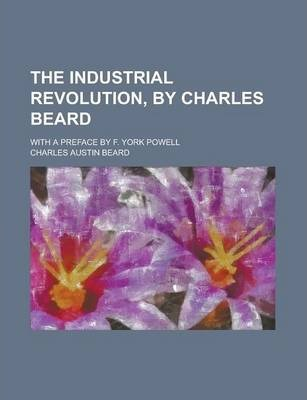 The Industrial Revolution, by Charles Beard; With a Preface by F. York Powell