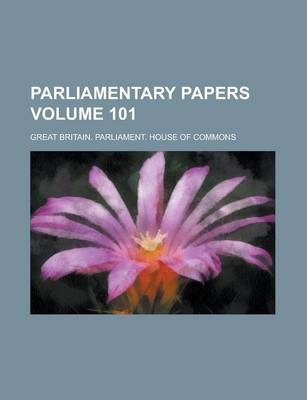 Parliamentary Papers Volume 101