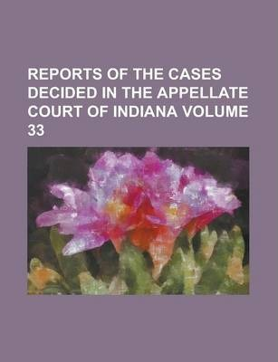 Reports of the Cases Decided in the Appellate Court of Indiana Volume 33