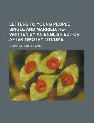 Letters to Young People Single and Married, Re-Written by an English Editor After Timothy Titcomb