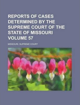 Reports of Cases Determined by the Supreme Court of the State of Missouri Volume 57