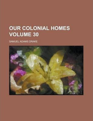 Our Colonial Homes Volume 30