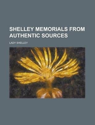 Shelley Memorials from Authentic Sources