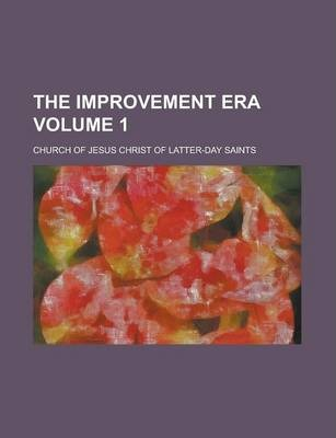The Improvement Era Volume 1