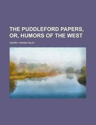 The Puddleford Papers, Or, Humors of the West