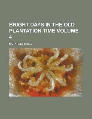 Bright Days in the Old Plantation Time Volume 4