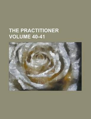 The Practitioner Volume 40-41