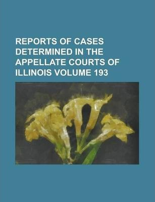 Reports of Cases Determined in the Appellate Courts of Illinois Volume 193