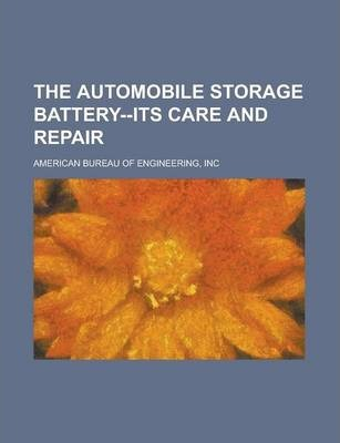 The Automobile Storage Battery--Its Care and Repair