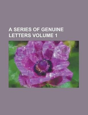 A Series of Genuine Letters Volume 1
