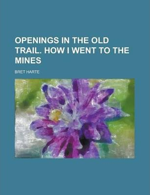Openings in the Old Trail. How I Went to the Mines