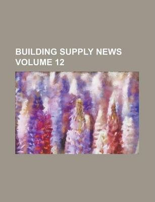 Building Supply News Volume 12