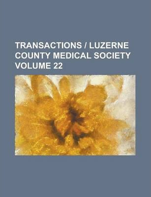 Transactions - Luzerne County Medical Society Volume 22