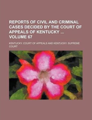 Reports of Civil and Criminal Cases Decided by the Court of Appeals of Kentucky Volume 67