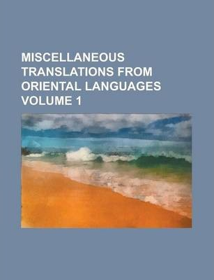 Miscellaneous Translations from Oriental Languages Volume 1