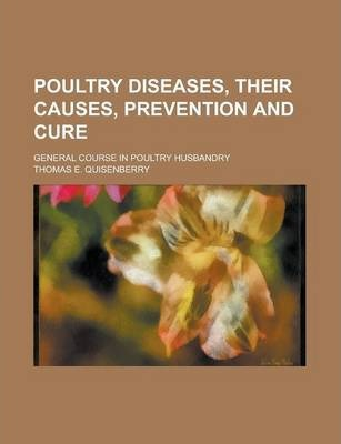 Poultry Diseases, Their Causes, Prevention and Cure; General Course in Poultry Husbandry