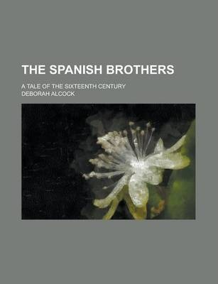 The Spanish Brothers; A Tale of the Sixteenth Century Volume 2