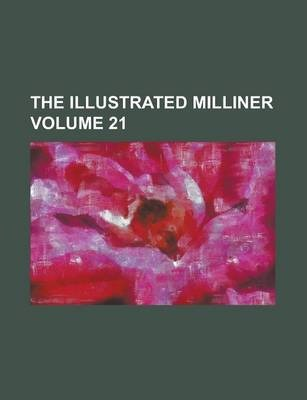 The Illustrated Milliner Volume 21