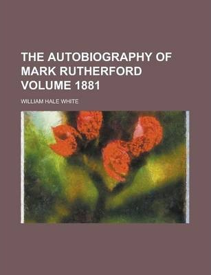 The Autobiography of Mark Rutherford Volume 1881