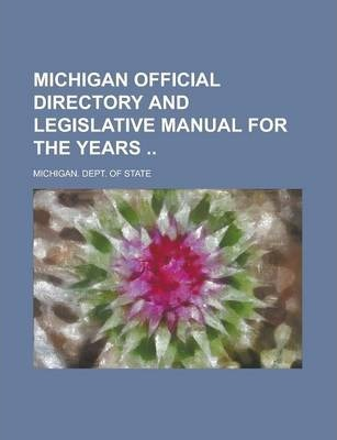 Michigan Official Directory and Legislative Manual for the Years