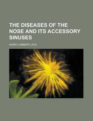 The Diseases of the Nose and Its Accessory Sinuses