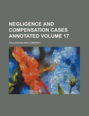 Negligence and Compensation Cases Annotated Volume 17