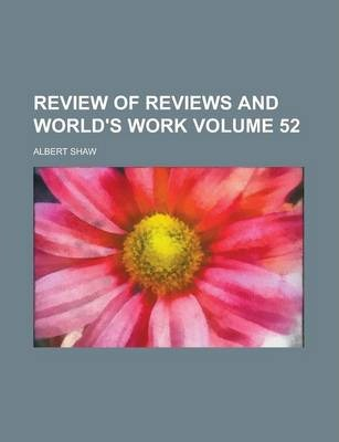 Review of Reviews and World's Work Volume 52