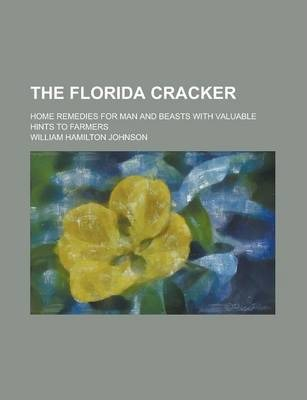The Florida Cracker; Home Remedies for Man and Beasts with Valuable Hints to Farmers