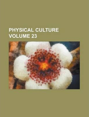 Physical Culture Volume 23