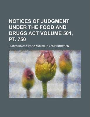 Notices of Judgment Under the Food and Drugs ACT Volume 501, PT. 750