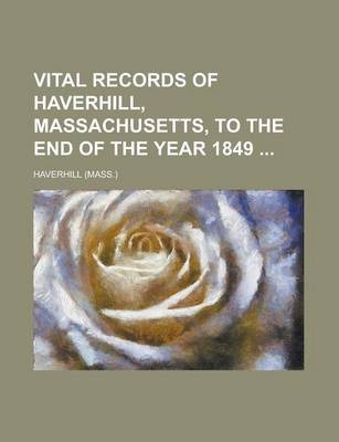 Vital Records of Haverhill, Massachusetts, to the End of the Year 1849