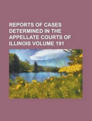 Reports of Cases Determined in the Appellate Courts of Illinois Volume 191