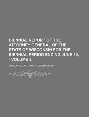 Biennial Report of the Attorney General of the State of Wisconsin for the Biennial Period Ending June 30, - Volume 2