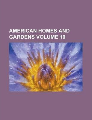 American Homes and Gardens Volume 10