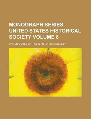 Monograph Series - United States Historical Society Volume 8