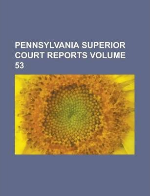 Pennsylvania Superior Court Reports Volume 53