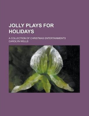 Jolly Plays for Holidays; A Collection of Christmas Entertainments