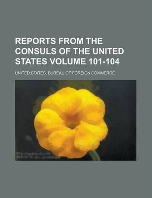 Reports from the Consuls of the United States Volume 101-104