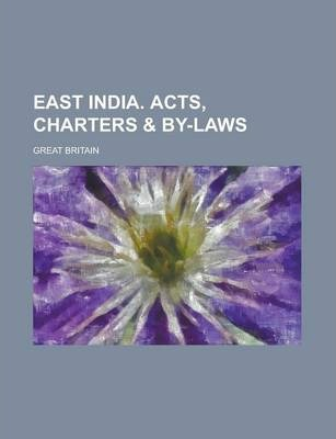 East India. Acts, Charters & By-Laws