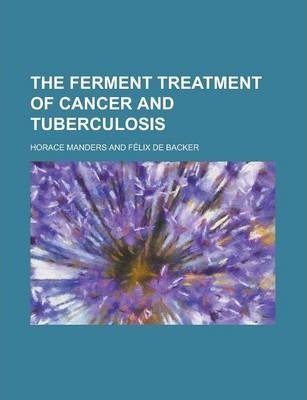 The Ferment Treatment of Cancer and Tuberculosis