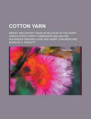Cotton Yarn; Import and Export Trade in Relation to the Tariff