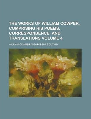 The Works of William Cowper, Comprising His Poems, Correspondence, and Translations Volume 4