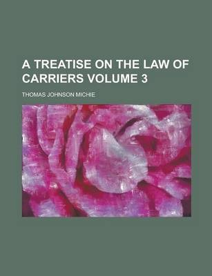 A Treatise on the Law of Carriers Volume 3