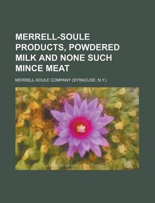Merrell-Soule Products, Powdered Milk and None Such Mince Meat