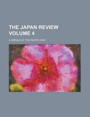 The Japan Review; A Herald of the Pacific Era Volume 4