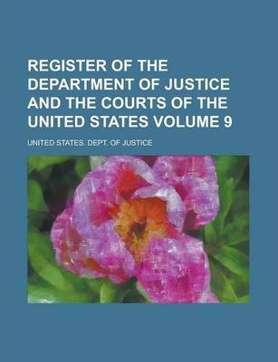 Register of the Department of Justice and the Courts of the United States Volume 9