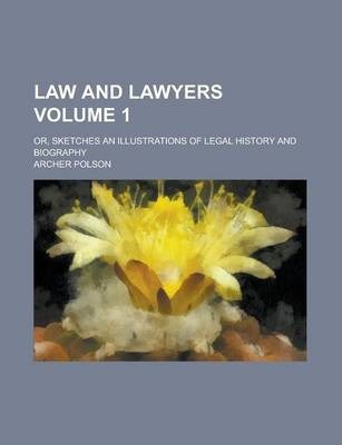 Law and Lawyers; Or, Sketches an Illustrations of Legal History and Biography Volume 1